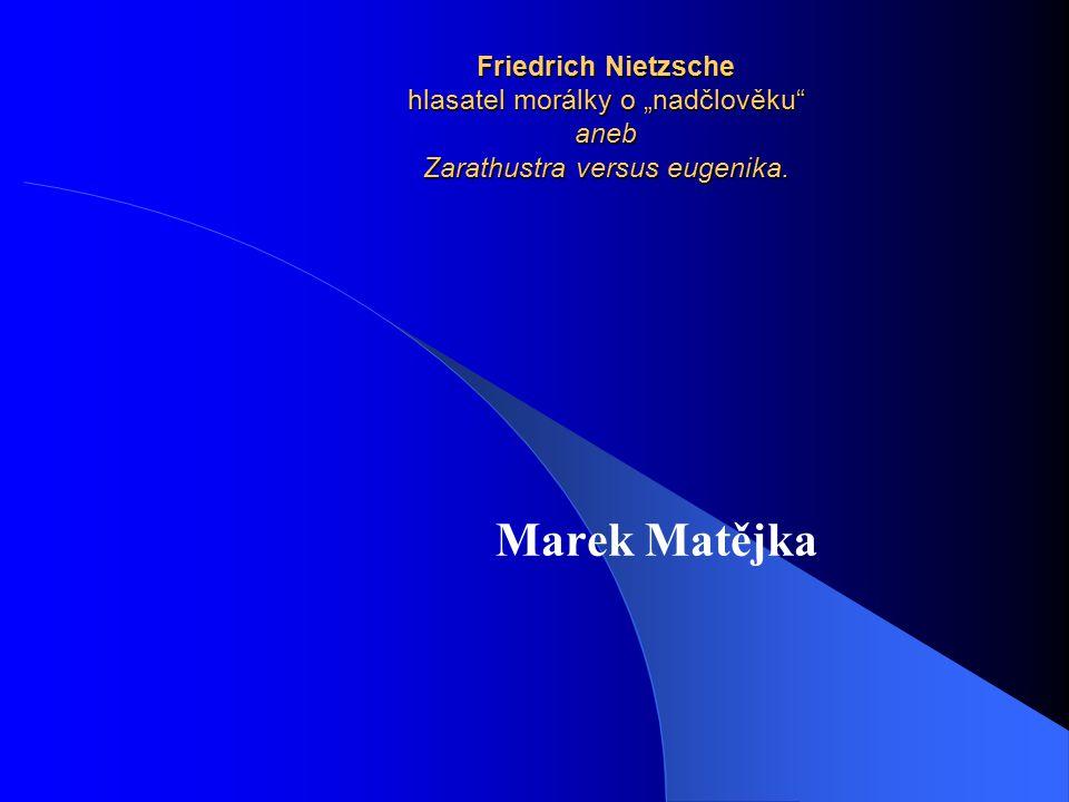 "Friedrich Nietzsche hlasatel morálky o ""nadčlověku"" aneb Zarathustra versus eugenika. Marek Matějka"