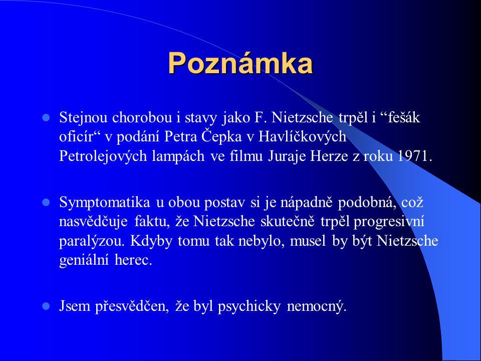 """Poznámka Stejnou chorobou i stavy jako F. Nietzsche trpěl i """"fešák oficír"""" v podání Petra Čepka v Havlíčkových Petrolejových lampách ve filmu Juraje H"""