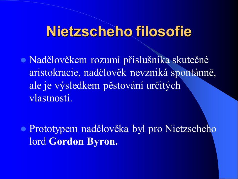 Nietzscheho filosofie Nadčlověkem rozumí příslušníka skutečné aristokracie, nadčlověk nevzniká spontánně, ale je výsledkem pěstování určitých vlastnos