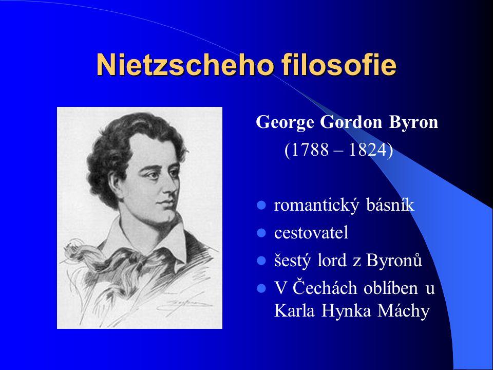 Nietzscheho filosofie George Gordon Byron (1788 – 1824) romantický básník cestovatel šestý lord z Byronů V Čechách oblíben u Karla Hynka Máchy