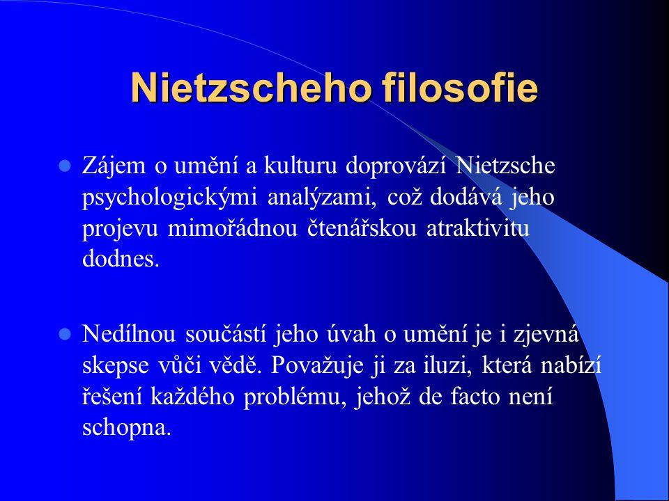 Nietzscheho filosofie Zájem o umění a kulturu doprovází Nietzsche psychologickými analýzami, což dodává jeho projevu mimořádnou čtenářskou atraktivitu