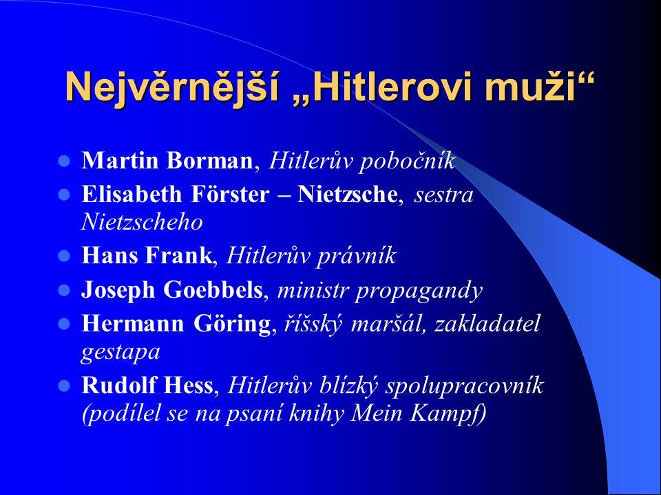 """Nejvěrnější """"Hitlerovi muži"""" Martin Borman, Hitlerův pobočník Elisabeth Förster – Nietzsche, sestra Nietzscheho Hans Frank, Hitlerův právník Joseph Go"""