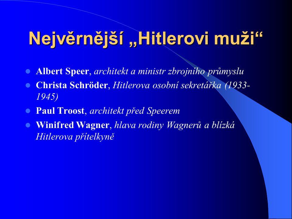 """Nejvěrnější """"Hitlerovi muži"""" Albert Speer, architekt a ministr zbrojního průmyslu Christa Schröder, Hitlerova osobní sekretářka (1933- 1945) Paul Troo"""