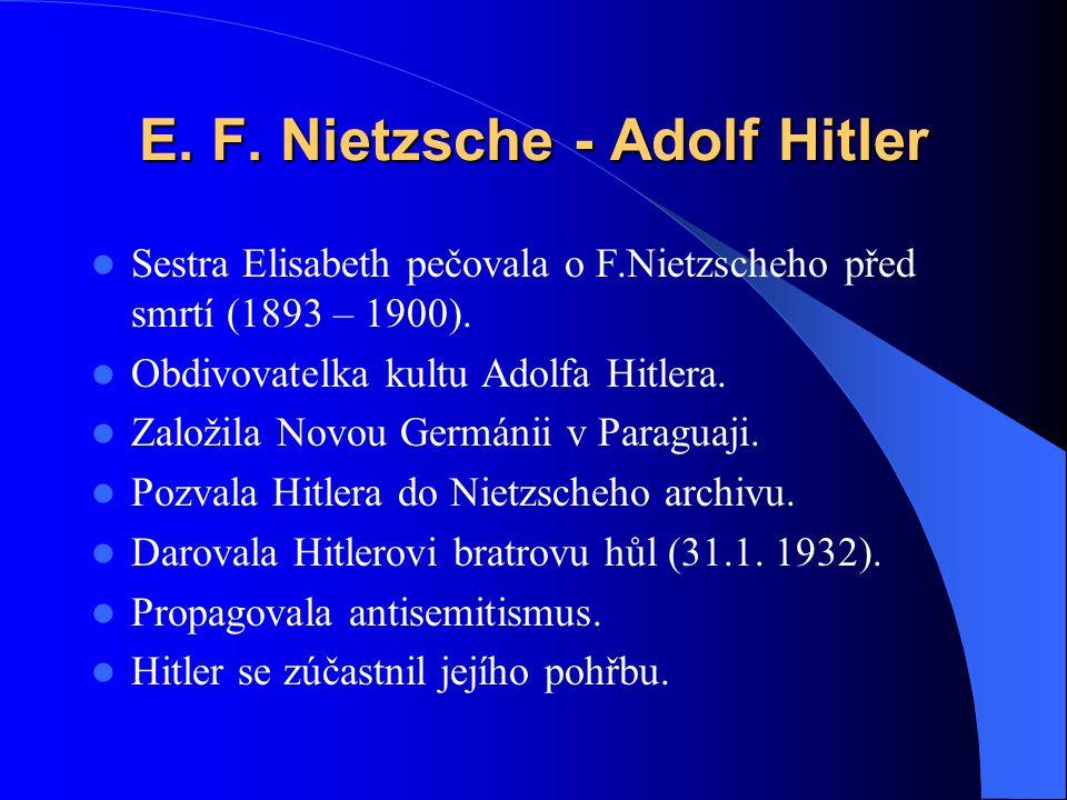 E. F. Nietzsche - Adolf Hitler Sestra Elisabeth pečovala o F.Nietzscheho před smrtí (1893 – 1900). Obdivovatelka kultu Adolfa Hitlera. Založila Novou