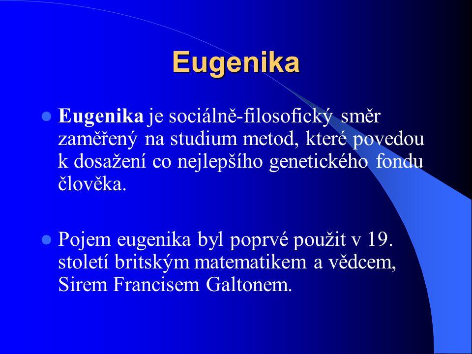 Eugenika Eugenika je sociálně-filosofický směr zaměřený na studium metod, které povedou k dosažení co nejlepšího genetického fondu člověka. Pojem euge