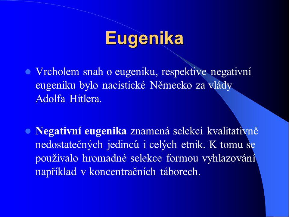 Eugenika Vrcholem snah o eugeniku, respektive negativní eugeniku bylo nacistické Německo za vlády Adolfa Hitlera. Negativní eugenika znamená selekci k