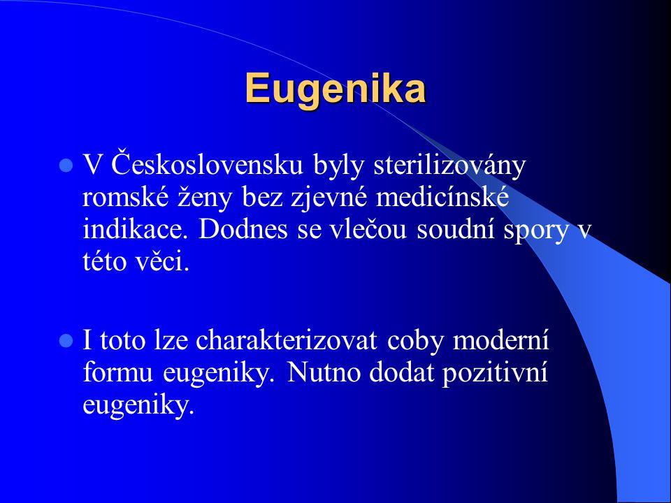 Eugenika V Československu byly sterilizovány romské ženy bez zjevné medicínské indikace. Dodnes se vlečou soudní spory v této věci. I toto lze charakt