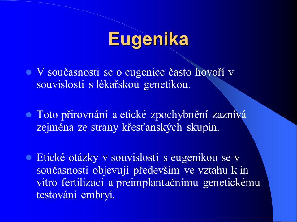 Eugenika V současnosti se o eugenice často hovoří v souvislosti s lékařskou genetikou. Toto přirovnání a etické zpochybnění zaznívá zejména ze strany