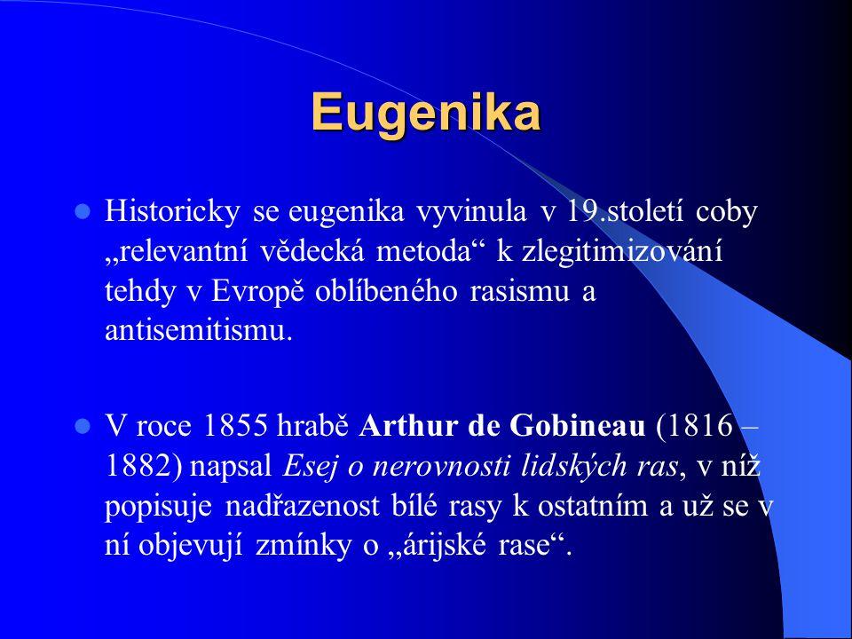 """Eugenika Historicky se eugenika vyvinula v 19.století coby """"relevantní vědecká metoda"""" k zlegitimizování tehdy v Evropě oblíbeného rasismu a antisemit"""