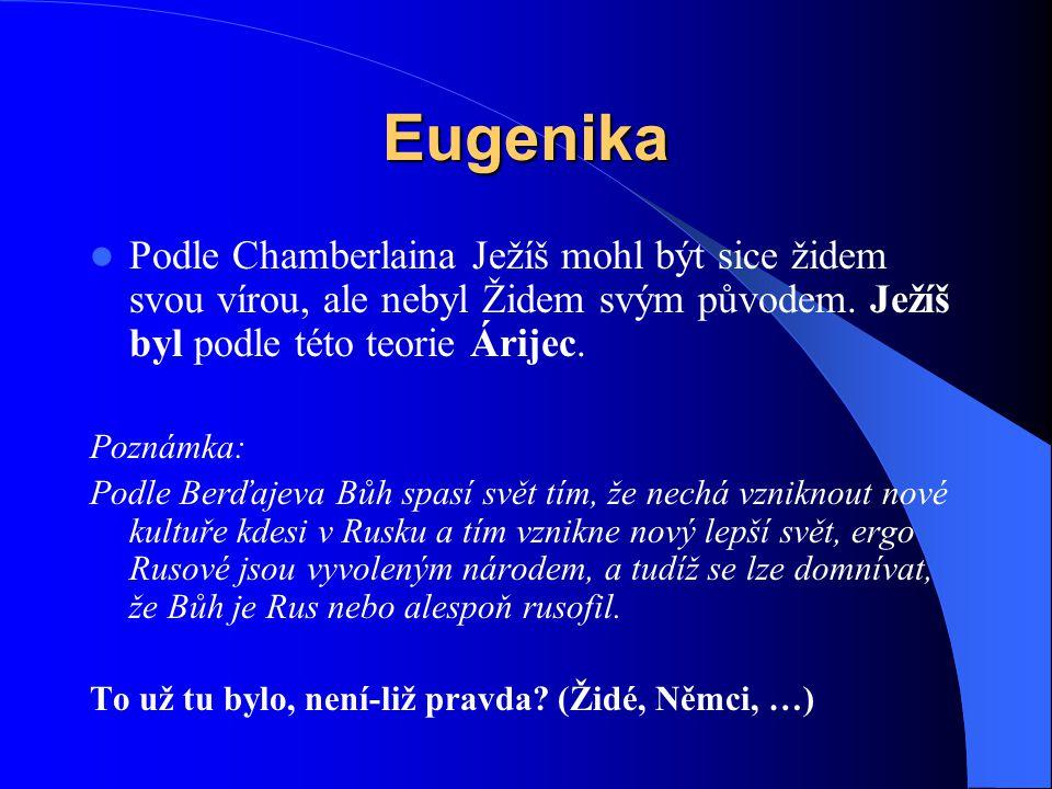 Eugenika Podle Chamberlaina Ježíš mohl být sice židem svou vírou, ale nebyl Židem svým původem. Ježíš byl podle této teorie Árijec. Poznámka: Podle Be
