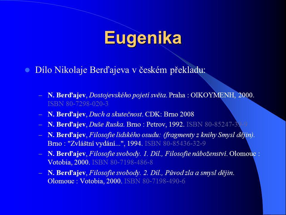 Eugenika Dílo Nikolaje Berďajeva v českém překladu: – N. Berďajev, Dostojevského pojetí světa. Praha : OIKOYMENH, 2000. ISBN 80-7298-020-3 – N. Berďaj