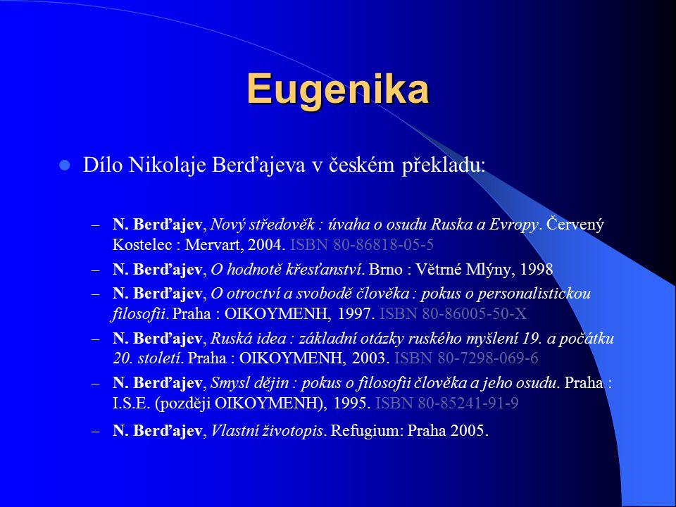 Eugenika Dílo Nikolaje Berďajeva v českém překladu: – N. Berďajev, Nový středověk : úvaha o osudu Ruska a Evropy. Červený Kostelec : Mervart, 2004. IS