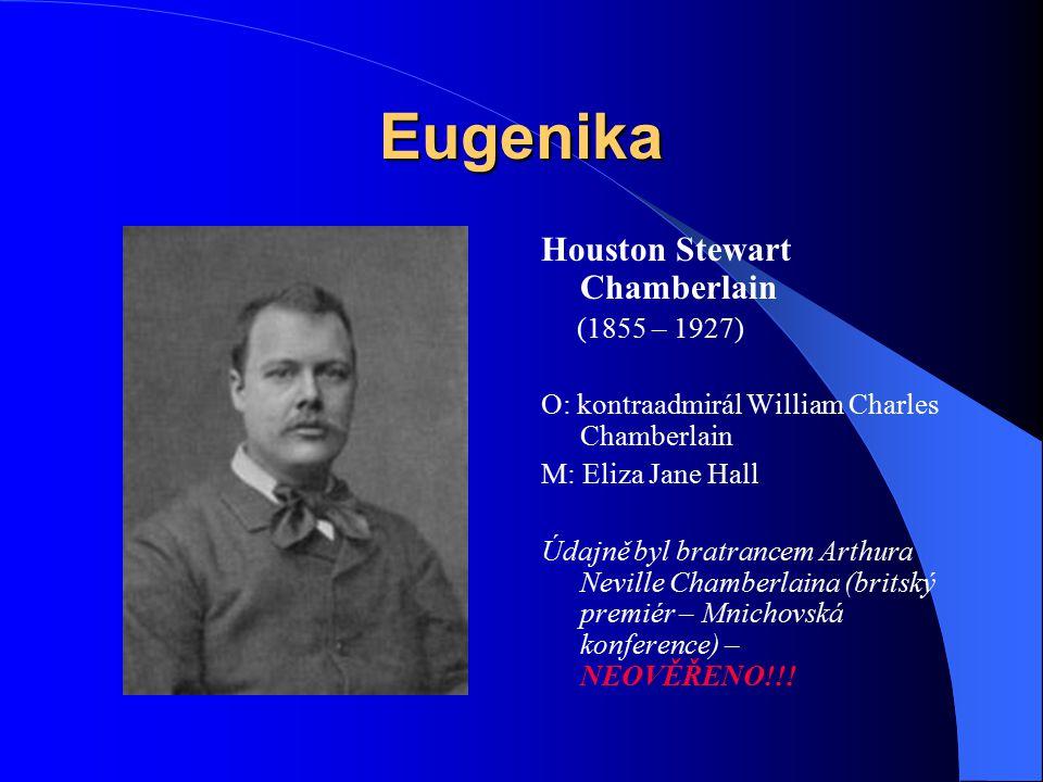 Eugenika Houston Stewart Chamberlain (1855 – 1927) O: kontraadmirál William Charles Chamberlain M: Eliza Jane Hall Údajně byl bratrancem Arthura Nevil