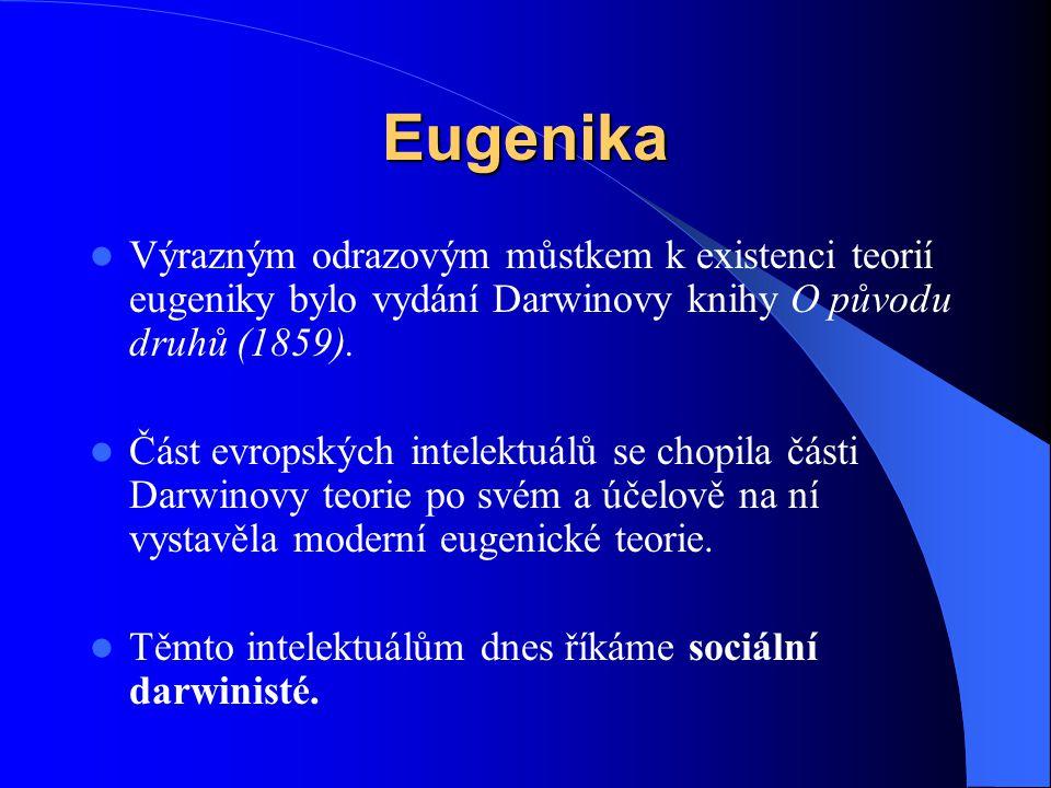 Eugenika Výrazným odrazovým můstkem k existenci teorií eugeniky bylo vydání Darwinovy knihy O původu druhů (1859). Část evropských intelektuálů se cho