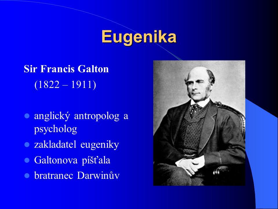 Eugenika Sir Francis Galton (1822 – 1911) anglický antropolog a psycholog zakladatel eugeniky Galtonova píšťala bratranec Darwinův