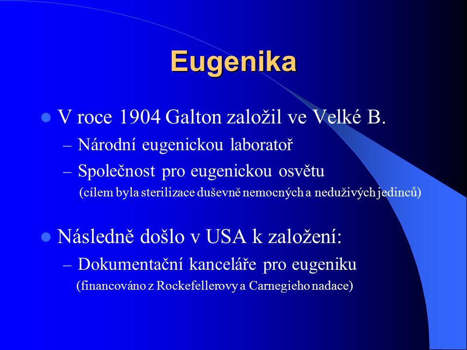 Eugenika V roce 1904 Galton založil ve Velké B. – Národní eugenickou laboratoř – Společnost pro eugenickou osvětu (cílem byla sterilizace duševně nemo