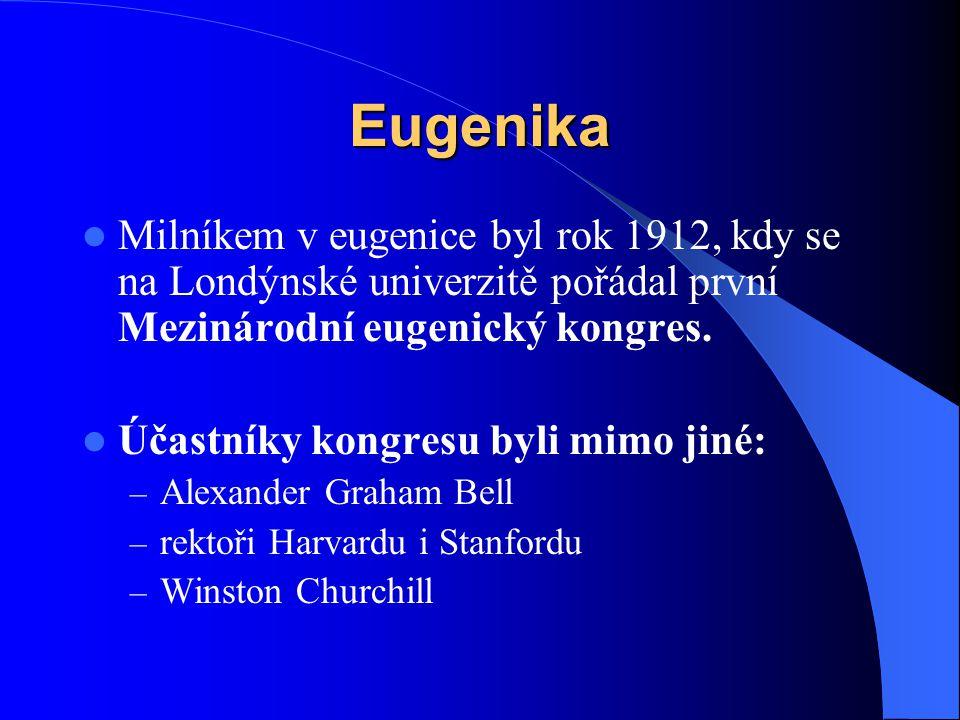 Eugenika Milníkem v eugenice byl rok 1912, kdy se na Londýnské univerzitě pořádal první Mezinárodní eugenický kongres. Účastníky kongresu byli mimo ji