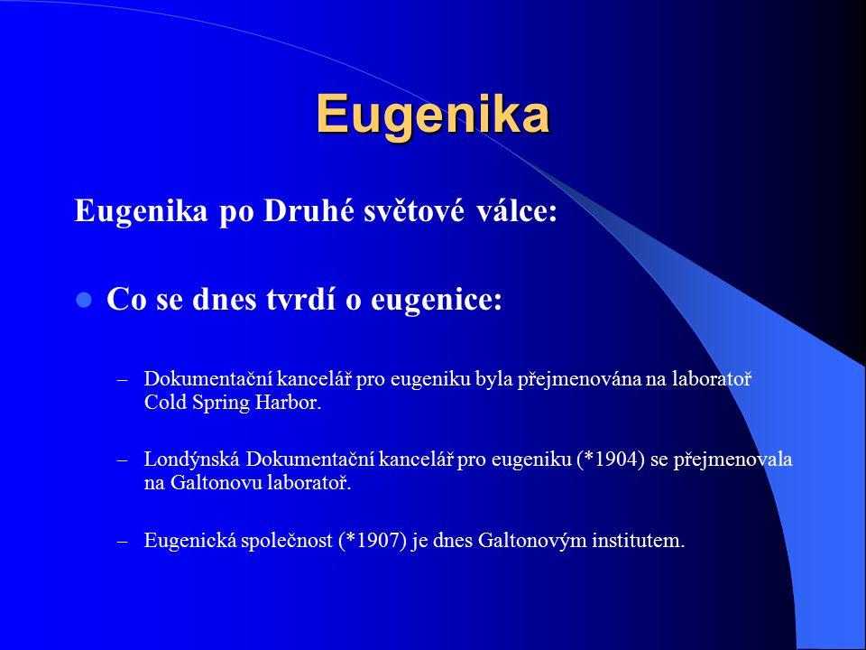 Eugenika Eugenika po Druhé světové válce: Co se dnes tvrdí o eugenice: – Dokumentační kancelář pro eugeniku byla přejmenována na laboratoř Cold Spring
