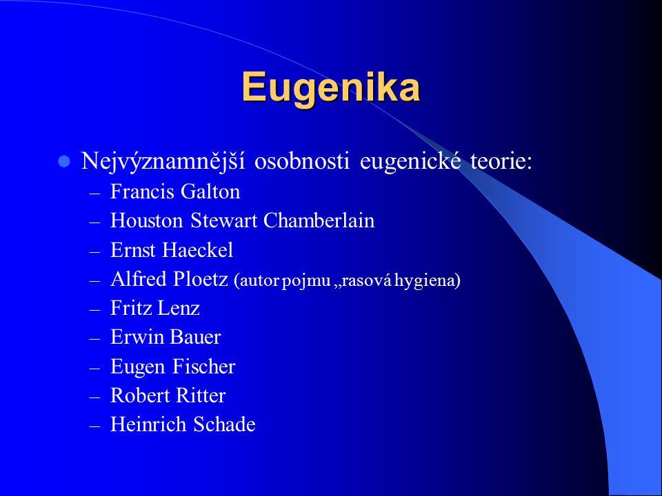 "Eugenika Nejvýznamnější osobnosti eugenické teorie: – Francis Galton – Houston Stewart Chamberlain – Ernst Haeckel – Alfred Ploetz (autor pojmu ""rasov"