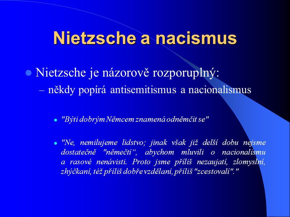 Nietzsche a nacismus Nietzsche je názorově rozporuplný: – někdy popírá antisemitismus a nacionalismus
