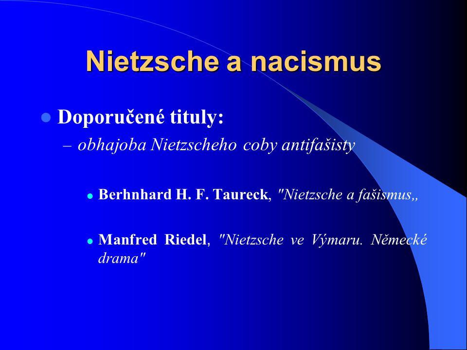 Nietzsche a nacismus Doporučené tituly: – obhajoba Nietzscheho coby antifašisty Berhnhard H. F. Taureck,