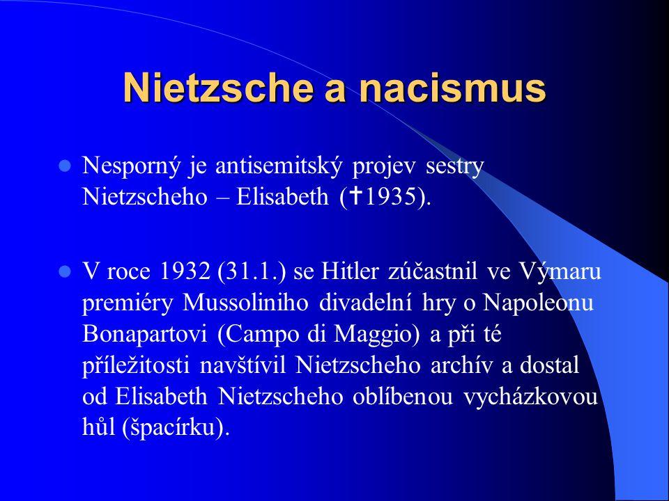 Nietzsche a nacismus Nesporný je antisemitský projev sestry Nietzscheho – Elisabeth (  1935). V roce 1932 (31.1.) se Hitler zúčastnil ve Výmaru premi