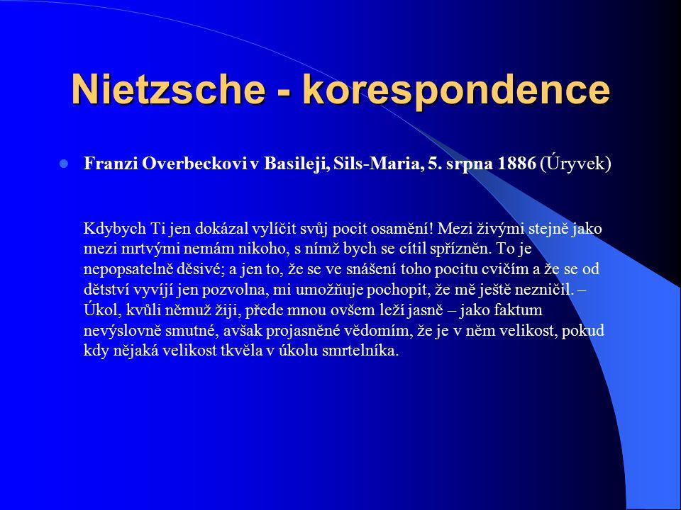 Nietzsche - korespondence Franzi Overbeckovi v Basileji, Sils-Maria, 5. srpna 1886 (Úryvek) Kdybych Ti jen dokázal vylíčit svůj pocit osamění! Mezi ži