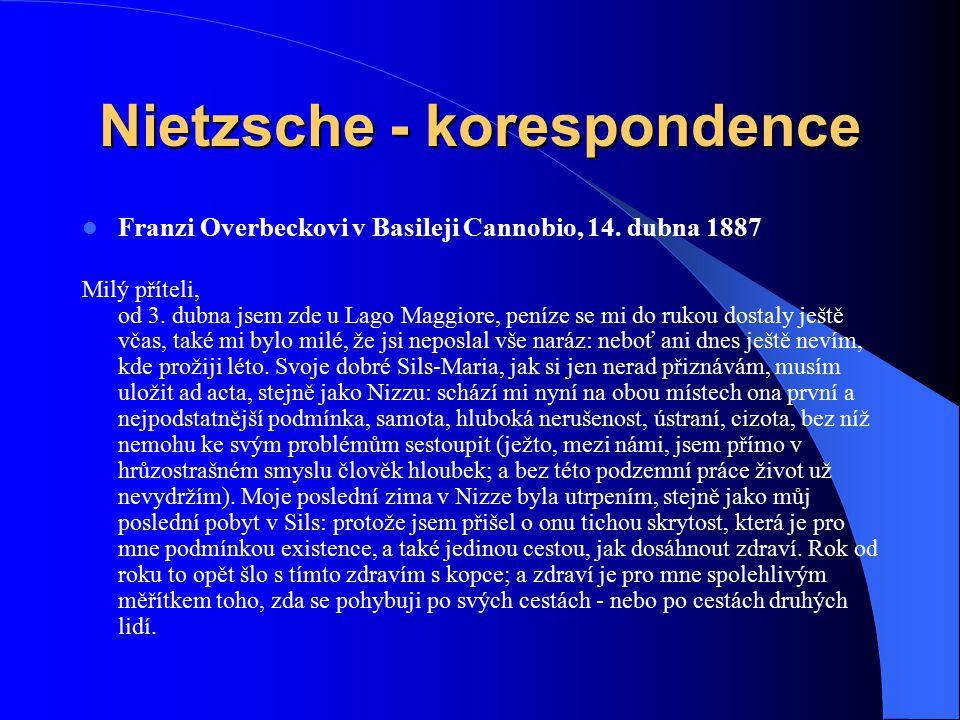 Nietzsche - korespondence Franzi Overbeckovi v Basileji Cannobio, 14. dubna 1887 Milý příteli, od 3. dubna jsem zde u Lago Maggiore, peníze se mi do r