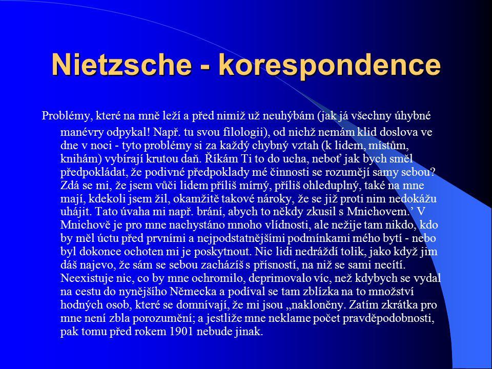 Nietzsche - korespondence Problémy, které na mně leží a před nimiž už neuhýbám (jak já všechny úhybné manévry odpykal! Např. tu svou filologii), od ni