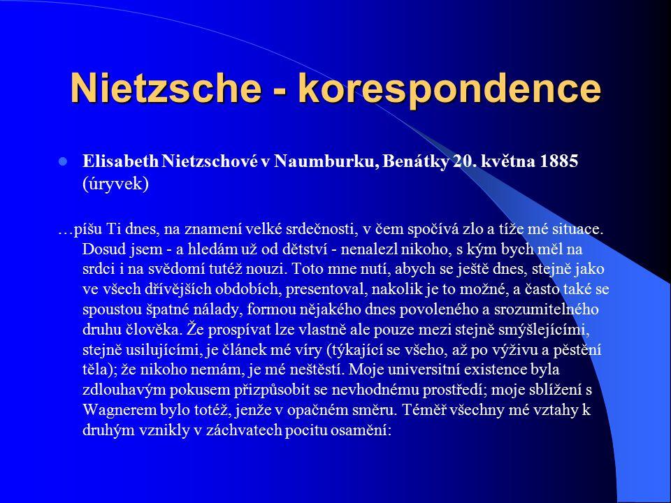 Nietzsche - korespondence Elisabeth Nietzschové v Naumburku, Benátky 20. května 1885 (úryvek) …píšu Ti dnes, na znamení velké srdečnosti, v čem spočív