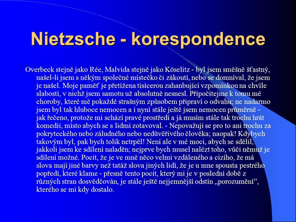 Nietzsche - korespondence Overbeck stejně jako Rée, Malvida stejně jako Köselitz - byl jsem směšně šťastný, našel-li jsem s někým společné místečko či