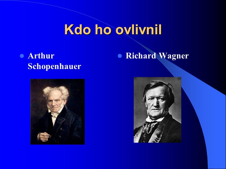 Kdo ho ovlivnil Arthur Schopenhauer Richard Wagner
