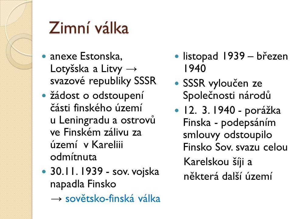 Zimní válka anexe Estonska, Lotyšska a Litvy → svazové republiky SSSR žádost o odstoupení části finského území u Leningradu a ostrovů ve Finském zálivu za území v Kareliii odmítnuta 30.11.