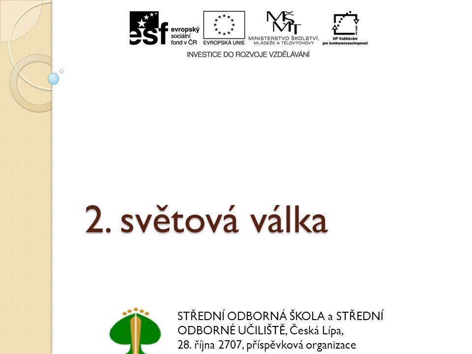 2.světová válka STŘEDNÍ ODBORNÁ ŠKOLA a STŘEDNÍ ODBORNÉ UČILIŠTĚ, Česká Lípa, 28.