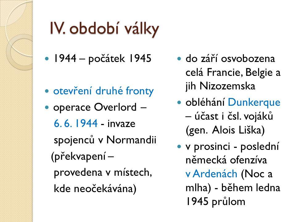 IV.období války 1944 – počátek 1945 otevření druhé fronty operace Overlord – 6.