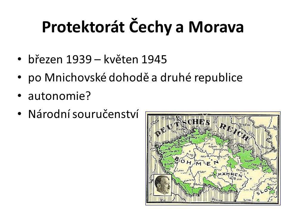 Protektorát Čechy a Morava březen 1939 – květen 1945 po Mnichovské dohodě a druhé republice autonomie.