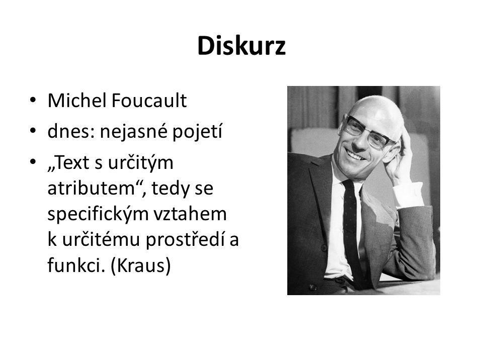 """Diskurz Michel Foucault dnes: nejasné pojetí """"Text s určitým atributem , tedy se specifickým vztahem k určitému prostředí a funkci."""