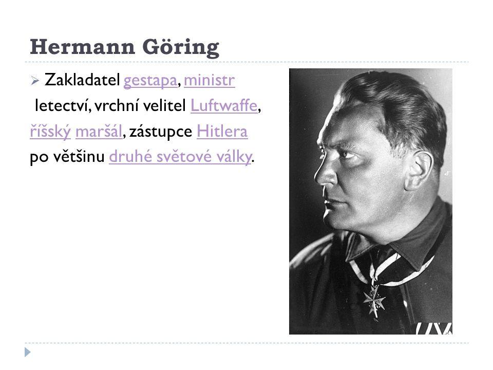 Hermann Göring  Zakladatel gestapa, ministrgestapaministr letectví, vrchní velitel Luftwaffe,Luftwaffe říšskýříšský maršál, zástupce HitleramaršálHit