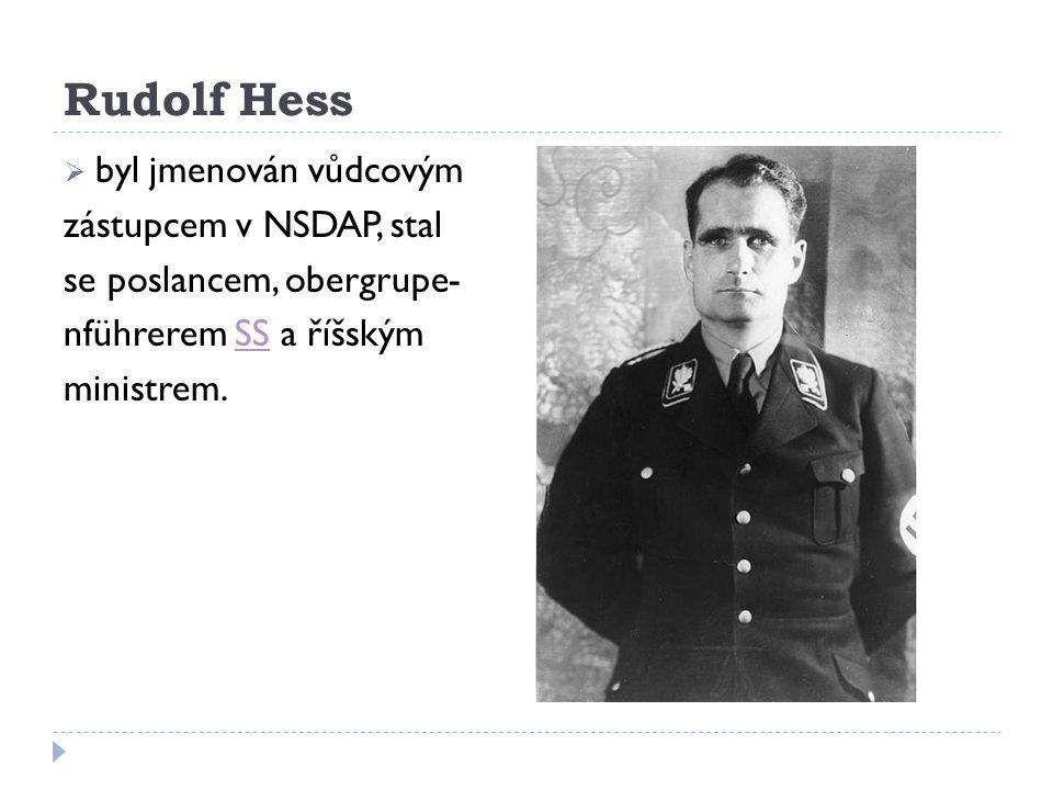 Rudolf Hess  byl jmenován vůdcovým zástupcem v NSDAP, stal se poslancem, obergrupe- nführerem SS a říšskýmSS ministrem.