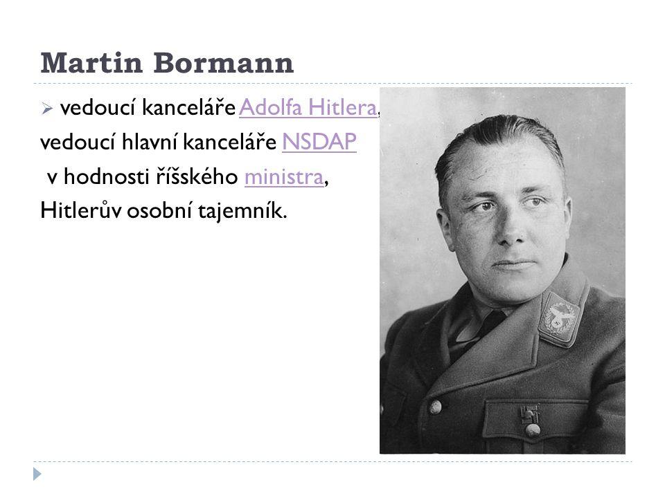 Použité zdroje: http://cs.wikipedia.org/wiki/Soubor:Bundesarchiv_Bild_183-S72707,_Heinrich_Himmler.jpg http://cs.wikipedia.org/wiki/Soubor:Bundesarchiv_Bild_102-13805,_Hermann_G%C3%B6ring.jpg http://cs.wikipedia.org/wiki/Soubor:Bundesarchiv_Bild_146-1968-101-20A,_Joseph_Goebbels.jpg http://cs.wikipedia.org/wiki/Soubor:Bundesarchiv_Bild_183-1987-0313-507,_Rudolf_Hess.jpg http://cs.wikipedia.org/wiki/Soubor:Bundesarchiv_Bild_183-R14128A,_Martin_Bormann.jpg Program Microsoft Office2007