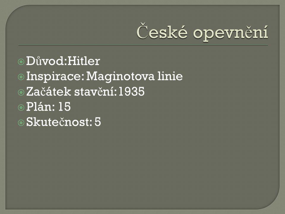  D ů vod:Hitler  Inspirace: Maginotova linie  Za č átek stav ě ní:1935  Plán: 15  Skute č nost: 5