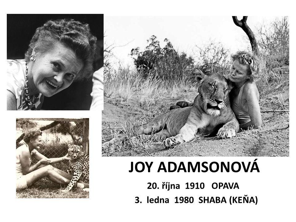 JOY ADAMSONOVÁ 20. října 1910 OPAVA 3. ledna 1980 SHABA (KEŇA)