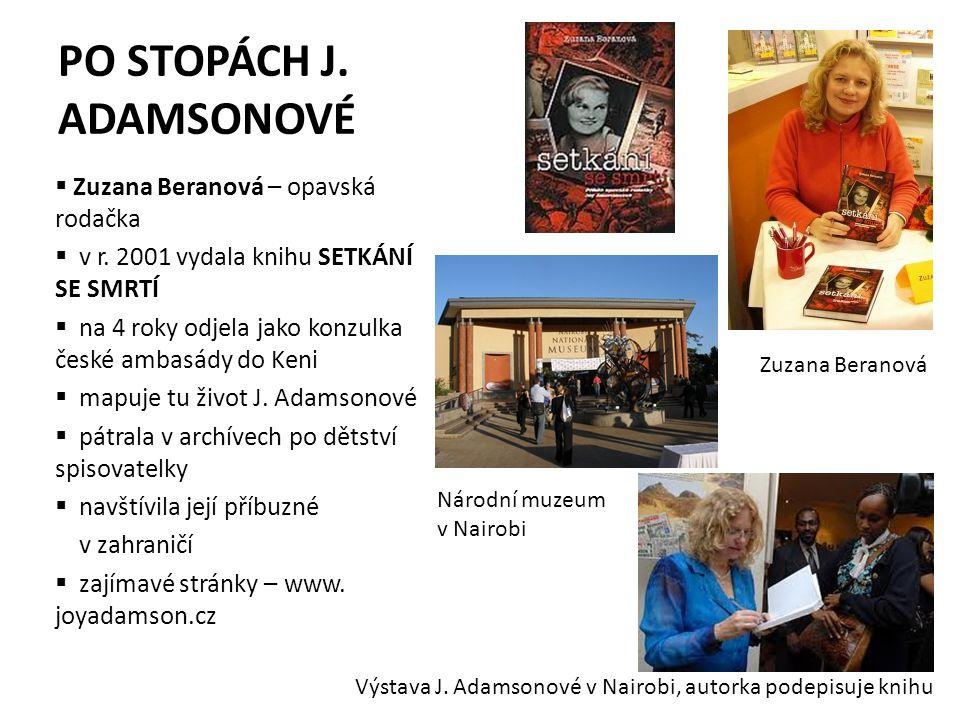 PO STOPÁCH J. ADAMSONOVÉ  Zuzana Beranová – opavská rodačka  v r. 2001 vydala knihu SETKÁNÍ SE SMRTÍ  na 4 roky odjela jako konzulka české ambasády