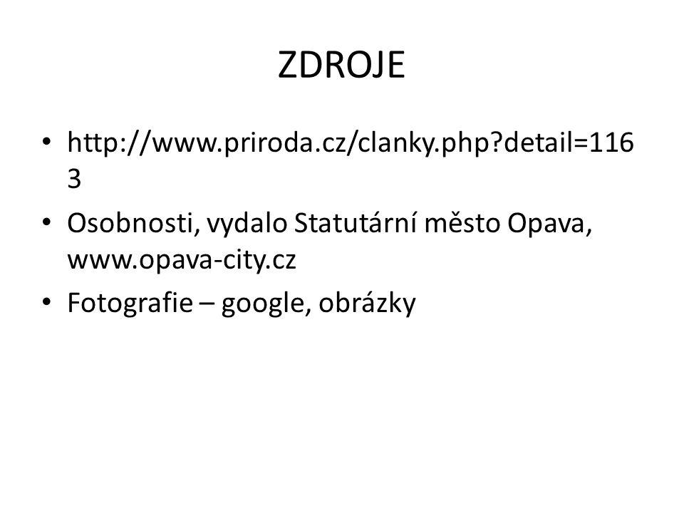 ZDROJE http://www.priroda.cz/clanky.php?detail=116 3 Osobnosti, vydalo Statutární město Opava, www.opava-city.cz Fotografie – google, obrázky