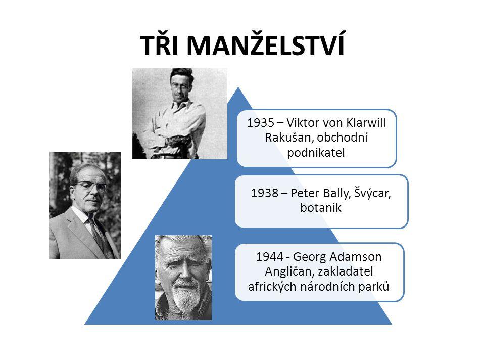 TŘI MANŽELSTVÍ 1935 – Viktor von Klarwill Rakušan, obchodní podnikatel 1938 – Peter Bally, Švýcar, botanik 1944 - Georg Adamson Angličan, zakladatel a