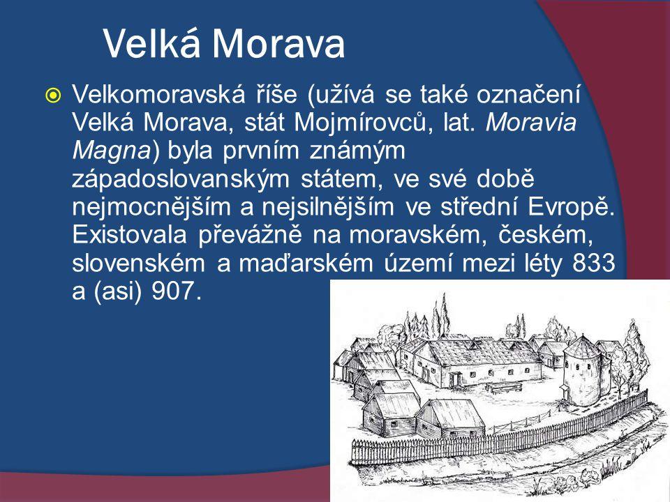 Velká Morava  Velkomoravská říše (užívá se také označení Velká Morava, stát Mojmírovců, lat. Moravia Magna) byla prvním známým západoslovanským státe