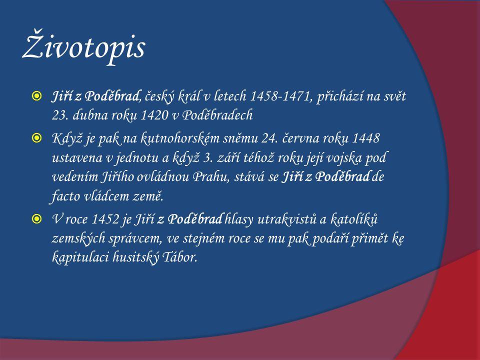 Životopis  Jiří z Poděbrad, český král v letech 1458-1471, přichází na svět 23. dubna roku 1420 v Poděbradech  Když je pak na kutnohorském sněmu 24.
