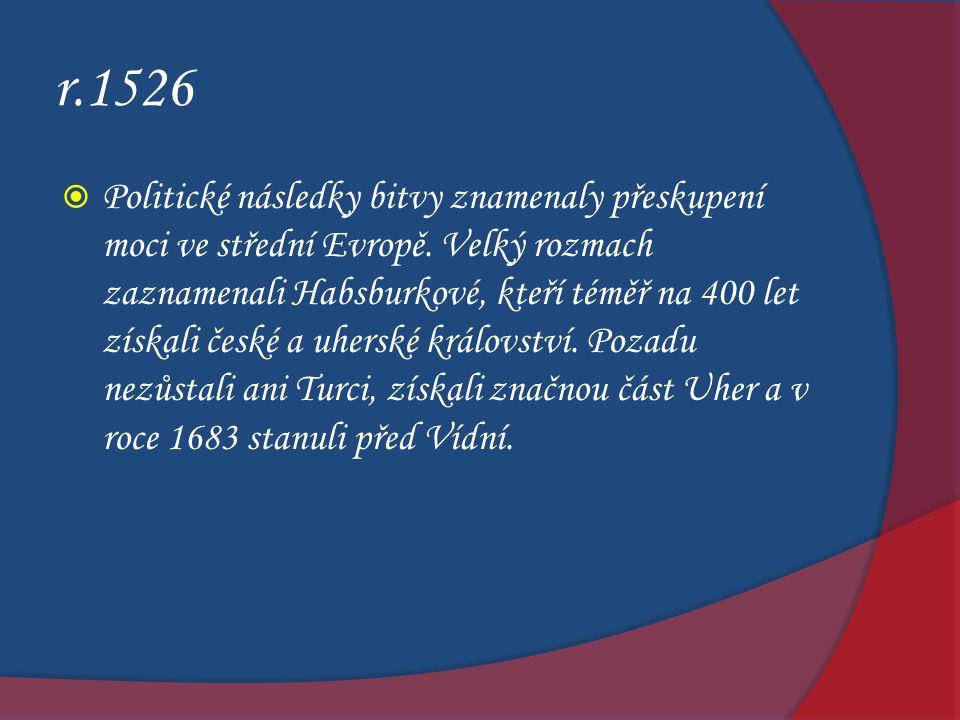 r.1526  Politické následky bitvy znamenaly přeskupení moci ve střední Evropě. Velký rozmach zaznamenali Habsburkové, kteří téměř na 400 let získali č