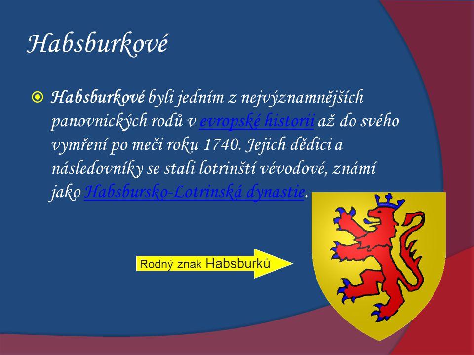 Habsburkové  Habsburkové byli jedním z nejvýznamnějších panovnických rodů v evropské historii až do svého vymření po meči roku 1740. Jejich dědici a