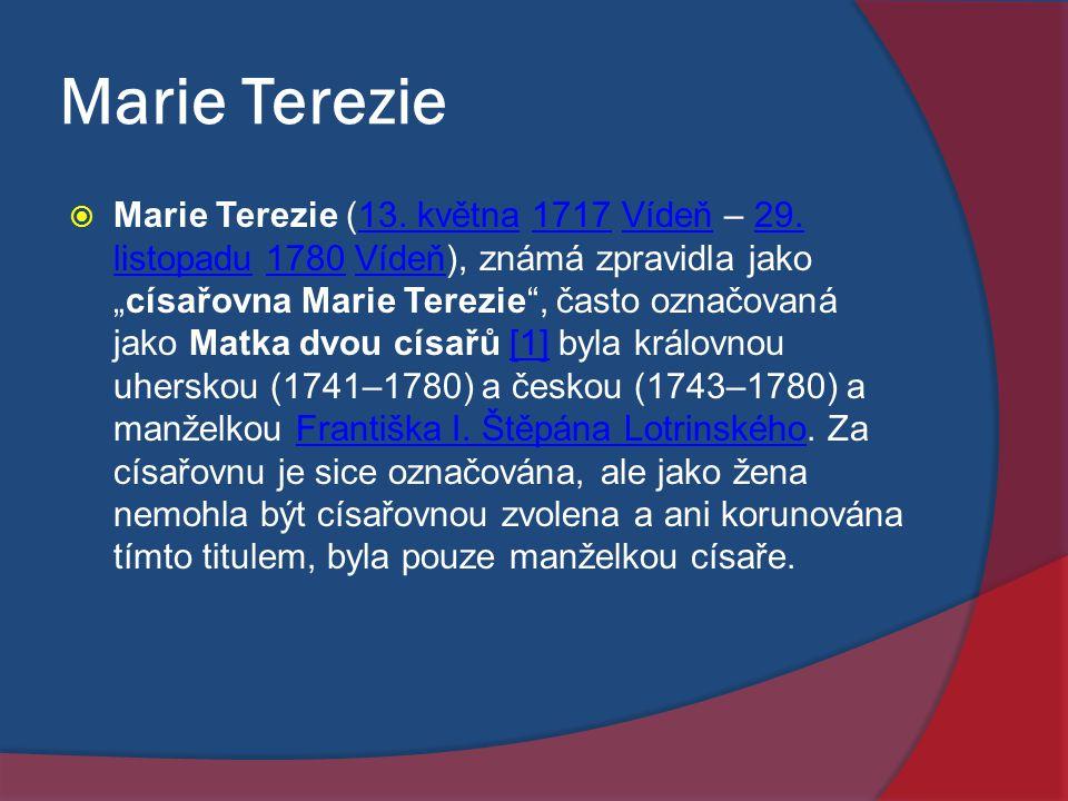 """Marie Terezie  Marie Terezie (13. května 1717 Vídeň – 29. listopadu 1780 Vídeň), známá zpravidla jako """"císařovna Marie Terezie"""", často označovaná jak"""